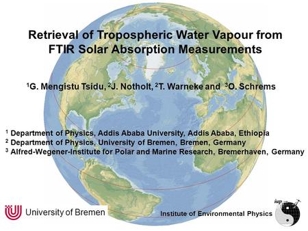 Institute of Environmental Physics University of Bremen Retrieval of Tropospheric Water Vapour from FTIR Solar Absorption Measurements 1 Department of.