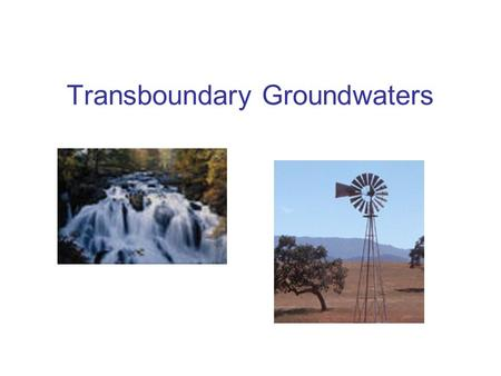 Transboundary Groundwaters. Examples of transboundary groundwaters Libya, Egypt, Chad and Sudan share the Northeastern African aquifer An aquifer lies.