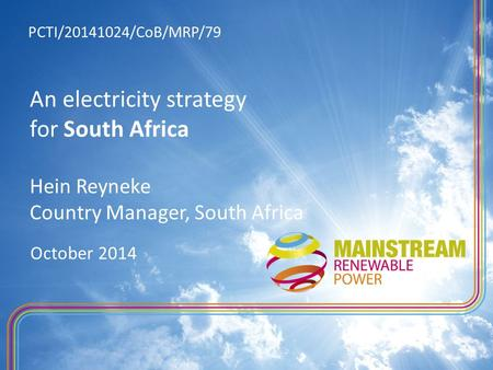 An electricity strategy for South Africa Hein Reyneke Country Manager, South Africa October 2014 PCTI/20141024/CoB/MRP/79.