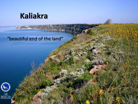 "Kaliakra ""beautiful end of the land"". The approved SPA is smaller than the IBA by 1/3 of its land area."