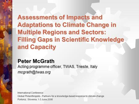 Assessments of Impacts and Adaptations to Climate Change in Multiple Regions and Sectors: Filling Gaps in Scientific Knowledge and Capacity Peter McGrath.