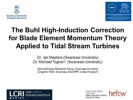 The Buhl High-Induction Correction for Blade Element Momentum Theory Applied to Tidal Stream Turbines Dr. Ian Masters (Swansea University) Dr. Michael.