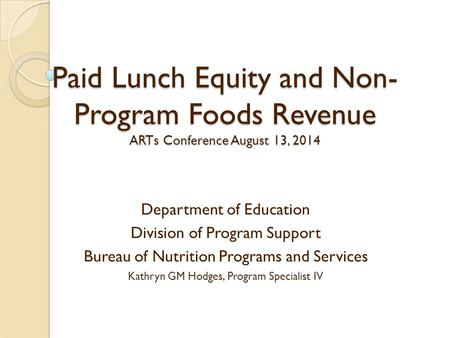 Paid Lunch Equity and Non- Program Foods Revenue ARTs Conference August 13, 2014 Department of Education Division of Program Support Bureau of Nutrition.