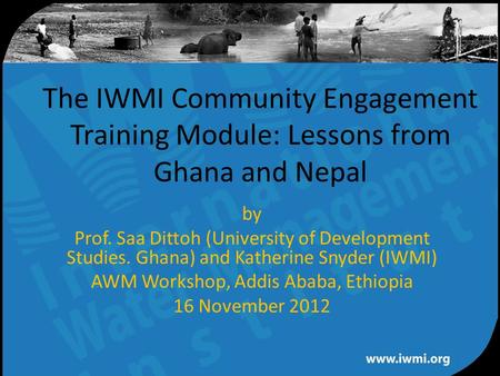 Water for a food-secure world The IWMI Community Engagement Training Module: Lessons from Ghana and Nepal by Prof. Saa Dittoh (University of Development.