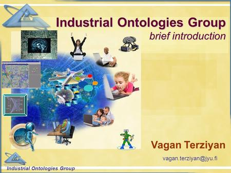 "Industrial Ontologies Group Industrial Ontologies Group brief introduction Vagan Terziyan ""Device"""