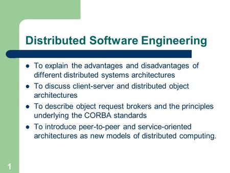 Distributed Software Engineering To explain the advantages and disadvantages of different distributed systems architectures To discuss client-server and.
