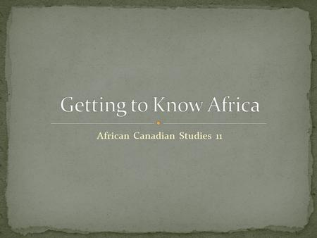 African Canadian Studies 11. Africa is the second largest continent on earth at 30 000 000 km², Comprising 54 countries. The highest point is Mount Kilimanjaro.