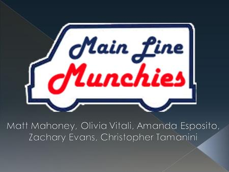  Main Line Munchie's seeks to provide a quick, easily accessible, and affordable food service to the Main Line's population of college-aged individuals.