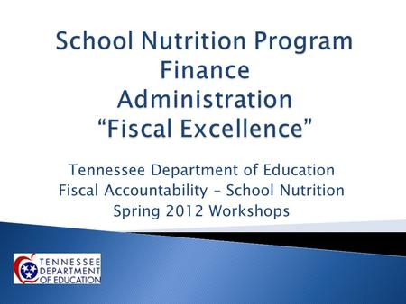 Tennessee Department of Education Fiscal Accountability – School Nutrition Spring 2012 Workshops.