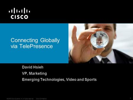 © 2006 Cisco Systems, Inc. All rights reserved.Cisco Confidential 1 Connecting Globally via TelePresence David Hsieh VP, Marketing Emerging Technologies,