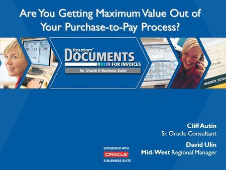  ReadSoft 2006 Are You Getting Maximum Value Out of Your Purchase-to-Pay Process? Cliff Autin Sr. Oracle Consultant David Ulin Mid-West Regional Manager.