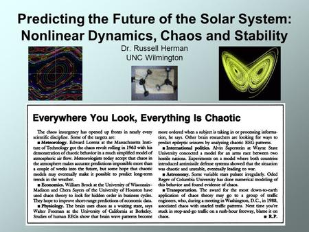 Predicting the Future of the Solar System: Nonlinear Dynamics, Chaos and Stability Dr. Russell Herman UNC Wilmington.