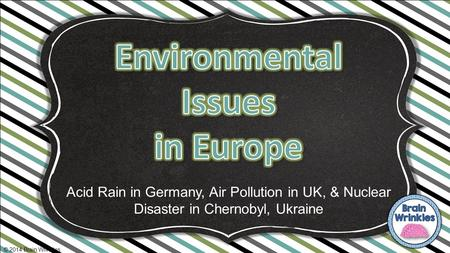 Acid Rain in Germany, Air Pollution in UK, & Nuclear Disaster in Chernobyl, Ukraine © 2014 Brain Wrinkles.