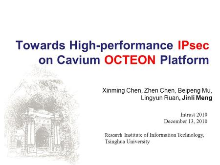 Xinming Chen, Zhen Chen, Beipeng Mu, Lingyun Ruan, Jinli Meng Towards High-performance IPsec on Cavium OCTEON Platform Research Institute of Information.