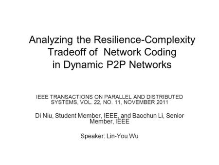 Analyzing the Resilience-Complexity Tradeoff of Network Coding in Dynamic P2P Networks IEEE TRANSACTIONS ON PARALLEL AND DISTRIBUTED SYSTEMS, VOL. 22,