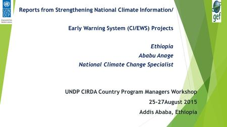 UNDP CIRDA Country Program Managers Workshop 25-27August 2015 Addis Ababa, Ethiopia Reports from Strengthening National Climate Information/ Early Warning.