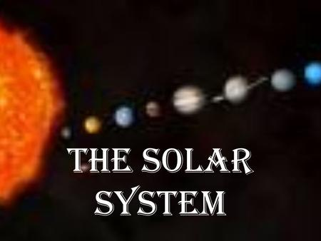 The Solar System. center What object is at the center of our Solar System? The Sun !