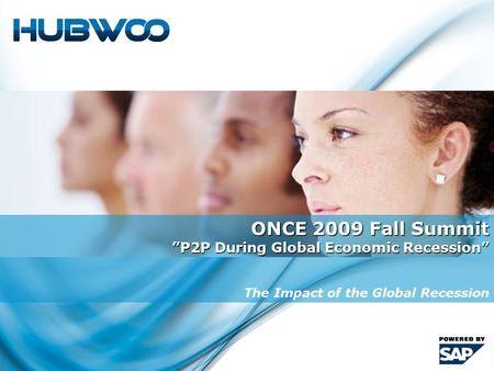 "1 ONCE 2009 Fall Summit ""P2P During Global Economic Recession"" The Impact of the Global Recession."