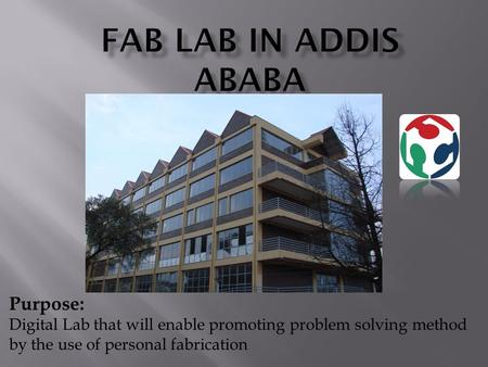 Purpose: Digital Lab that will enable promoting problem solving method by the use of personal fabrication.