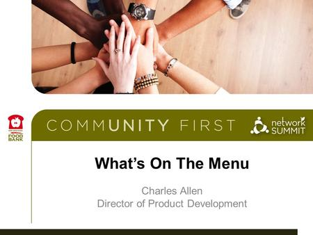What's On The Menu Charles Allen Director of Product Development.