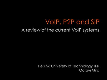  Introduction  VoIP  P2P Systems  Skype  SIP  Skype - SIP Similarities and Differences  Conclusion.