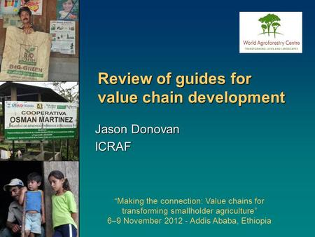 "Review of guides for value chain development ""Making the connection: Value chains for transforming smallholder agriculture"" 6–9 November 2012 - Addis Ababa,"