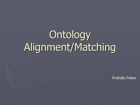 Ontology Alignment/Matching Prafulla Palwe. Agenda ► Introduction  Being serious about the semantic web  Living with heterogeneity  Heterogeneity problem.