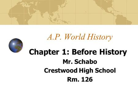 A.P. World History Chapter 1: Before History Mr. Schabo Crestwood High School Rm. 126.