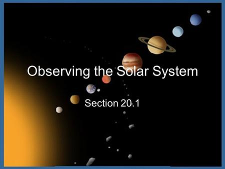 Observing the Solar System Section 20.1. Early Observations Greek Observations Saw star patterns in the sky travel together (Constellations)