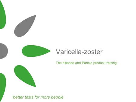 Varicella-zoster The disease and Panbio product training.