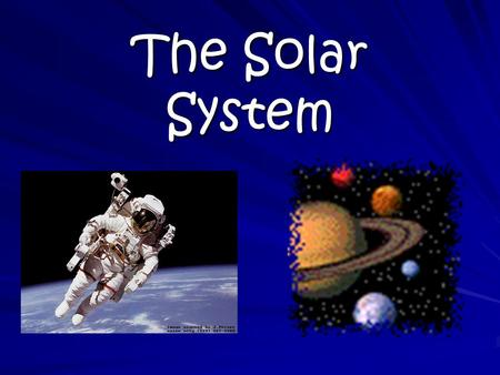 The Solar System Learning objective: students will learn the characteristics of the planets in the solar system Things that went well: I got the projector.