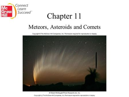 Chapter 11 Meteors, Asteroids and Comets Copyright (c) The McGraw-Hill Companies, Inc. Permission required for reproduction or display.