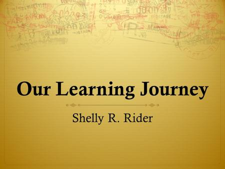 Our Learning Journey Shelly R. Rider. The Overarching Habits of Mind of a Productive Mathematical Thinker.