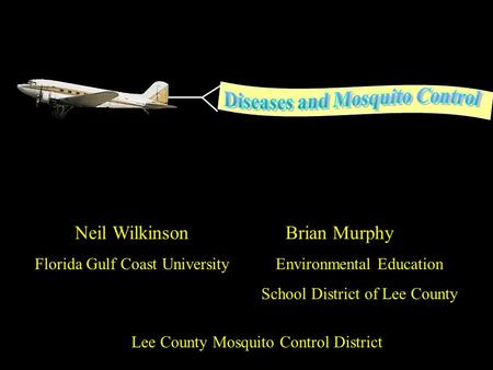 Brian Murphy Environmental Education School District of Lee County Lee County Mosquito Control District Neil Wilkinson Florida Gulf Coast University.