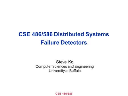 CSE 486/586 Distributed Systems Failure Detectors