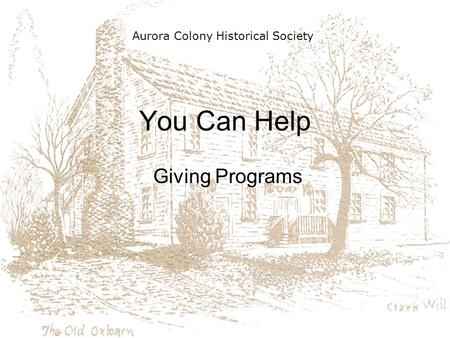 You Can Help Giving Programs Aurora Colony Historical Society.