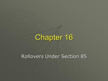 Chapter 16 Rollovers Under Section 85 © 2010, Clarence Byrd Inc. 2 Rollovers Defined.