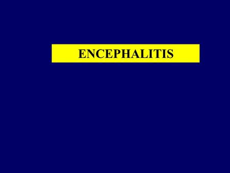 ENCEPHALITIS. Selected Viral causes of acute encephalitis/myelitis Herpesvirus: Herpes simplex virus, Varicella–zoster virus, Herpes B virus, Epstein–Barr.
