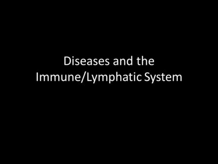 Diseases and the Immune/Lymphatic System. Can you define these terms? Infectious: Capable of spreading disease. Also known as communicable. Virus: A tiny.
