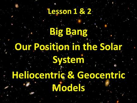 Our Position in the Solar System Heliocentric & Geocentric Models