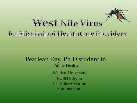 Pearlean Day, Ph.D student in Public Health Walden University PUBH 8165-10 Dr. Robert Marino Summer 2010.