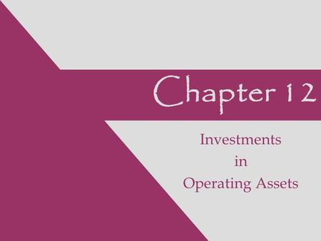Chapter 12 Investments in Operating Assets. 2 Financial Accounting, 7e Stice/Stice, 2006 © Thomson Financial Statement Items Covered Balance Sheet Income.