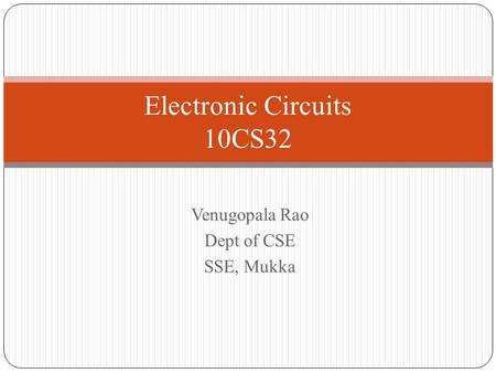 Venugopala Rao Dept of CSE SSE, Mukka Electronic Circuits 10CS32.
