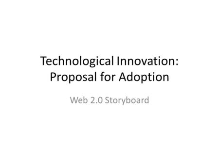 Technological Innovation: Proposal for Adoption Web 2.0 Storyboard.