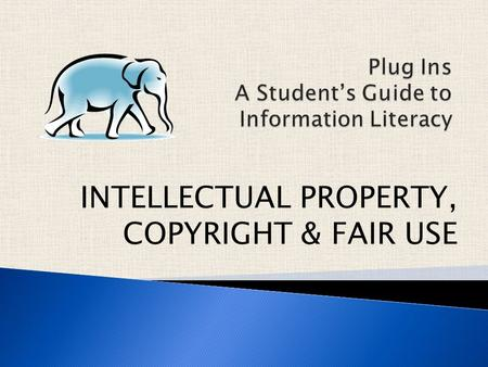 INTELLECTUAL PROPERTY, COPYRIGHT & FAIR USE. What is INTELLECTUAL PROPERTY? First, let's think about the meaning of the word property. Property is something.