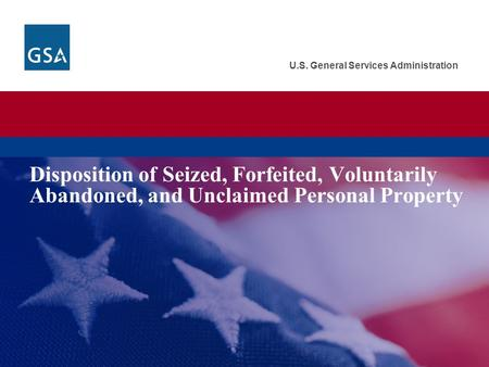 U.S. General Services Administration Disposition of Seized, Forfeited, Voluntarily Abandoned, and Unclaimed Personal Property.
