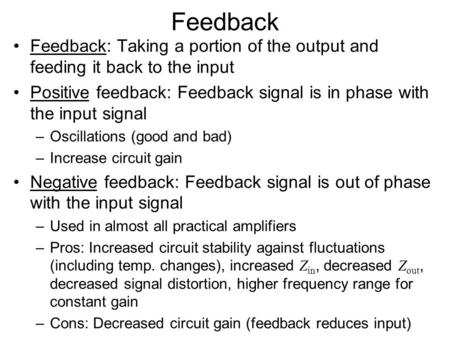 Feedback Feedback: Taking a portion of the output and feeding it back to the input Positive feedback: Feedback signal is in phase with the input signal.