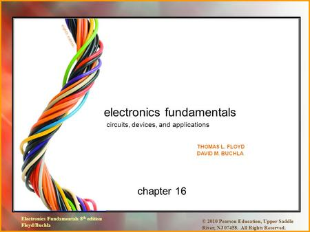 Electronics Fundamentals 8 th edition Floyd/Buchla © 2010 Pearson Education, Upper Saddle River, NJ 07458. All Rights Reserved. chapter 16 electronics.