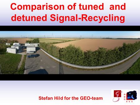 Stefan Hild 1ILIAS WG1 meeting, Cascina, November 2006 Comparison of tuned and detuned Signal-Recycling Stefan Hild for the GEO-team.