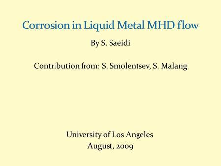 By S. Saeidi Contribution from: S. Smolentsev, S. Malang University of Los Angeles August, 2009.